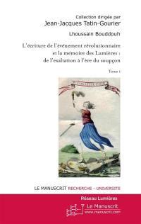 L'écriture de l'événement révolutionnaire et la mémoire des Lumières. Volume 1,