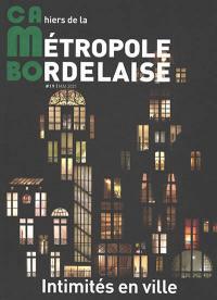 CaMBo : cahiers de la métropole bordelaise, n° 19. Intimités en ville