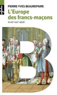L'Europe des francs-maçons, XVIIIe-XXIe siècle