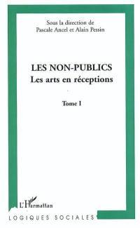 Les non-publics. Volume 1, Les arts en réceptions