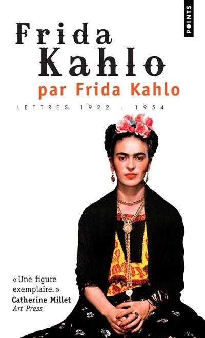 Frida Kahlo par Frida Kahlo : lettres 1922-1954