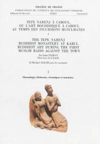Tepe Narenj à Caboul ou L'art bouddhique à Caboul au temps des incursions musulmanes. Volume 1, Chronologie, bâtiments, céramiques et monnaies