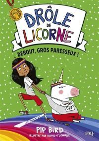 Drôle de licorne. Volume 2, Debout, gros paresseux !