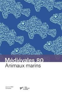 Médiévales. n° 80, Animaux marins