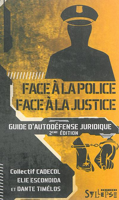 Face à la police, face à la justice : guide d'autodéfense juridique
