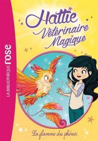 Hattie, vétérinaire magique. Vol. 6. La flamme du phénix