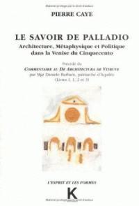 Le savoir de Palladio. Précédé de Commentaire au De architectura de Vitruve
