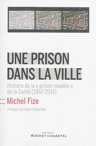 Une prison dans la ville : histoire de la prison modèle de la Santé (1867-2014)