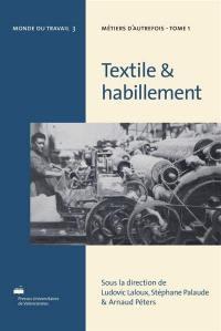 Métiers d'autrefois. Volume 1, Textile & habillement