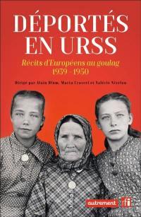 Déportés en URSS : récits d'Européens au goulag : 1939-1950