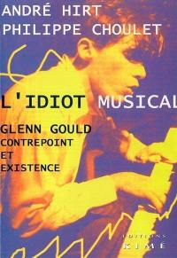 L'idiot musical : Glenn Gould, contrepoint et existence