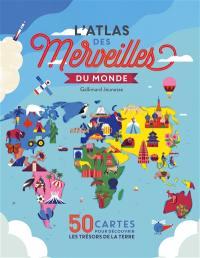 L'atlas des merveilles du monde : 50 cartes pour découvrir les trésors de la Terre