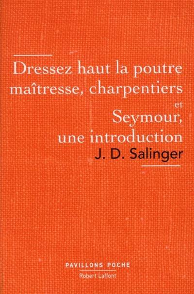 Dressez haut la poutre maîtresse, charpentiers; Seymour, une introduction