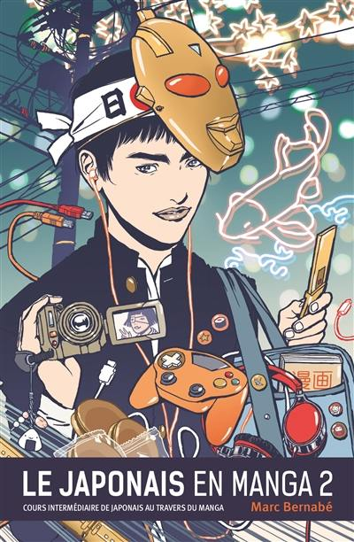 Le japonais en manga. Volume 2, Cours intermédiaire de japonais au travers du manga