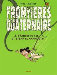 Aux frontières du quaternaire. Vol. 2. Tranche de vie et steak de mammouth