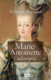 Marie-Antoinette, l'indomptée