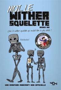 La vie secrète des monstres. Moi, le wither squelette : Léon, le wither squelette qui voulait être le plus drôle !