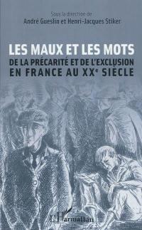Les maux et les mots de la précarité et l'exclusion en France au XXe siècle