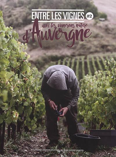 Entre les vignes. Volume 2, Avec les vignerons nature d'Auvergne