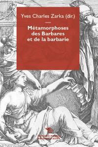 Métamorphoses des Barbares et de la barbarie