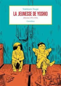 Oeuvres. Volume 4, La jeunesse de Yoshio (oeuvres 1973-1974)