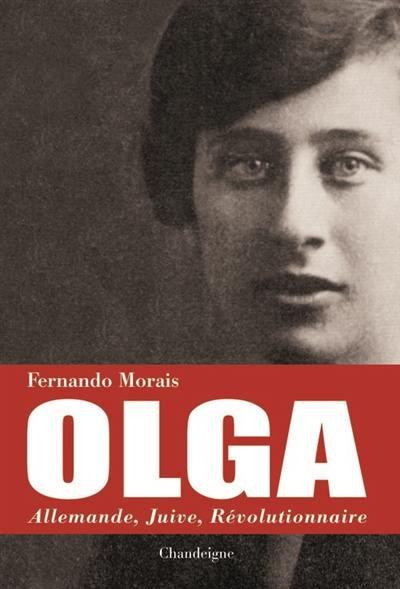 Olga : Allemande, juive, révolutionnaire : Berlin-Moscou-Rio de Janeiro-Ravensbrück