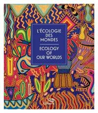 L'écologie des mondes. Ecology of our worlds