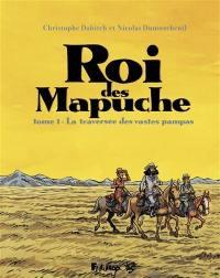 Le roi des Mapuche. Vol. 1. La traversée des vastes pampas