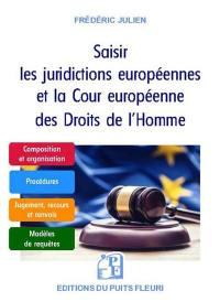 Saisir les juridictions européennes et la Cour européenne des droits de l'homme