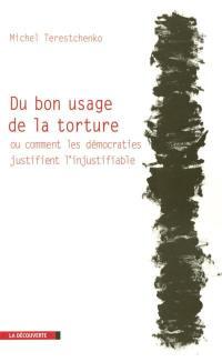 Du bon usage de la torture ou Comment les démocraties justifient l'injustifiable