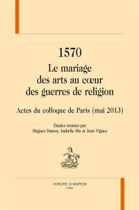 1570, le mariage des arts au coeur des guerres de Religion