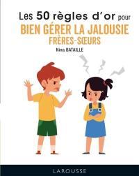Les 50 règles d'or pour bien gérer la jalousie frères-soeurs