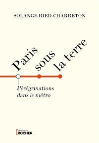Paris sous la terre : chroniques du métro parisien