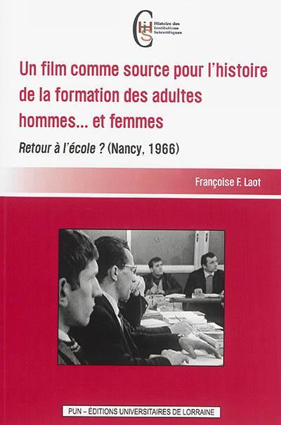 Un film comme source pour l'histoire de la formation des adultes hommes... et femmes : Retour à l'école ? (Nancy, 1966)
