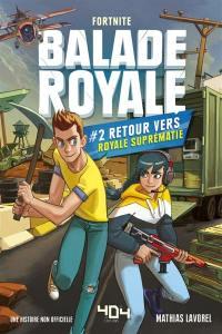 Balade royale, Fortnite. Vol. 2. Retour vers Royale suprématie : une histoire non officielle