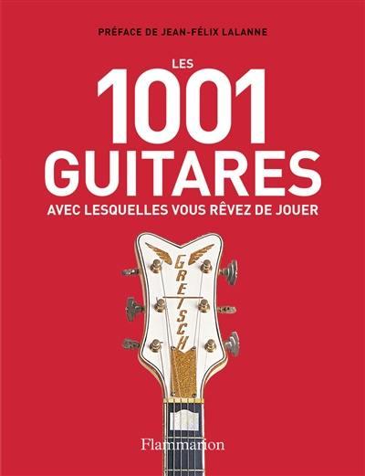 Les 1.001 guitares avec lesquelles vous rêvez de jouer