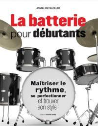 La batterie pour débutants : maîtriser le rythme, se perfectionner et trouver son style !