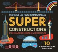 Fabrique les plus remarquables super constructions et découvre les secrets de l'architecture