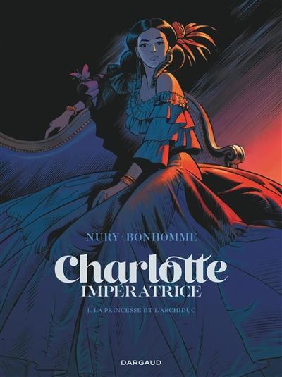Charlotte impératrice. Volume 1, La princesse et l'archiduc
