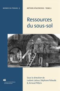 Métiers d'autrefois. Volume 2, Ressources du sous-sol
