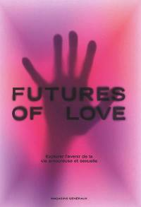 Futures of love : explorer l'avenir de la vie amoureuse et sexuelle