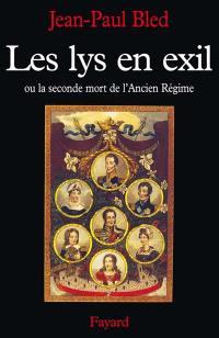Les Lys en exil ou la Seconde mort de l'Ancien Régime