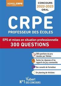 Concours CRPE professeur des écoles : EPS et mises en situation professionnelle : 300 questions, concours oral  2022-2023