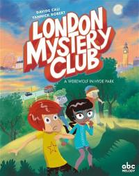 London mystery club. Volume 1, A werewolf in Hyde Park