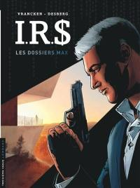 IRS, Les dossiers Max