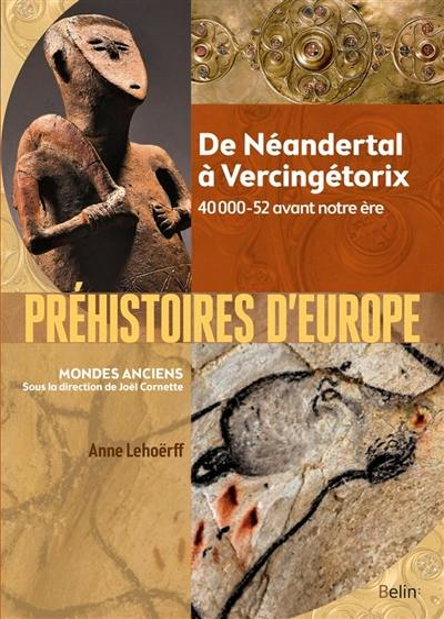 Préhistoires d'Europe : de Néandertal à Vercingétorix, 40000-52 avant notre ère