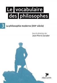 Le vocabulaire des philosophes. Volume 3, La philosophie moderne (XIXe siècle)