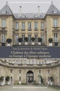 L'habitat des élites urbaines en Europe à l'époque moderne