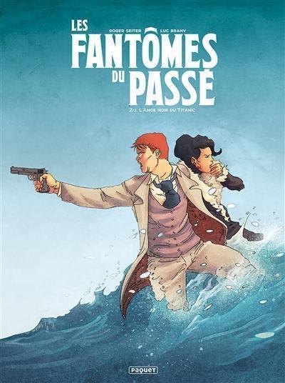 Les fantômes du passé. Volume 2, L'ange noir du Titanic