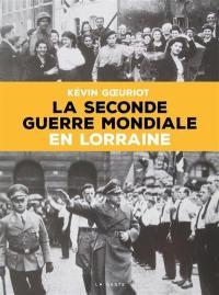 La Seconde Guerre mondiale en Lorraine